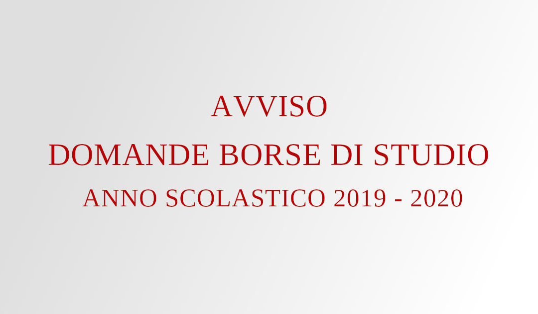 AVVISO DOMANDE BORSE DI STUDIO ANNO SCOLASTICO 2019 - 2020